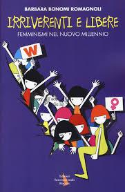 Irriverenti e libere. Femminismi nel nuovo millennio.