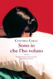 Sono io che l'ho voluto. L'ultimo romanzo di Cynthia Collu.