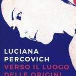 Luciana Percovich, Verso il luogo delle origini